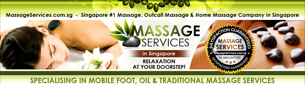 MassageServices.com.sg  -  Singapore #1 Massage, Outcall Massage & Home. Massage Company in Singapore. Specialising in Mobile Foot, Oil & Traditional Massage Services. MassageServices.com.sg  - Relaxation at Your Doorstep!